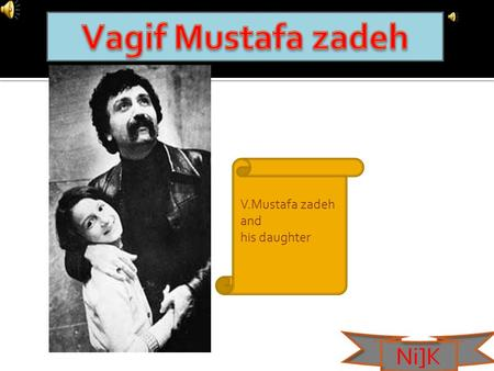 V.Mustafa zadeh and his daughter Ni]K. 16.03.1940 was born in Baku. 1963 graduated from Baku State Musical technical school named after Asaf Zeynalli.