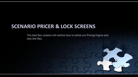 SCENARIO PRICER & LOCK SCREENS The next few screens will outline how to utilize our Pricing Engine and lock the files.