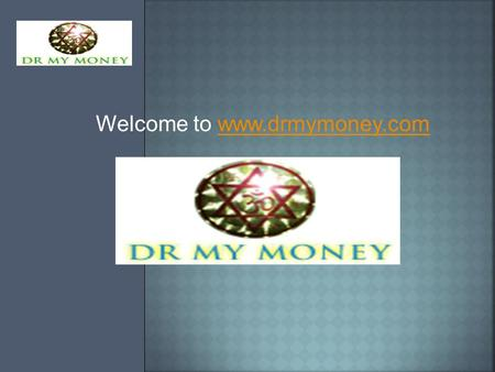 Welcome to www.drmymoney.comwww.drmymoney.com. We have done this to prove our commitment towards Financial Advisory with highest standards of services.