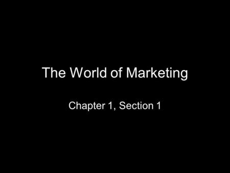 The World of Marketing Chapter 1, Section 1. The process of planning, pricing, promoting, selling, and distributing goods, services, or ideas to create.