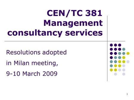 CEN/TC 381 Management consultancy services Resolutions adopted in Milan meeting, 9-10 March 2009 1.