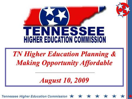 Tennessee Higher Education Commission TN Higher Education Planning & Making Opportunity Affordable August 10, 2009.