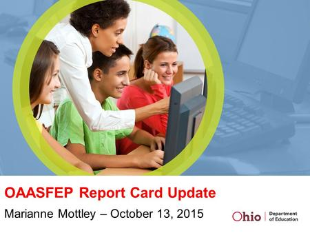OAASFEP Report Card Update Marianne Mottley – October 13, 2015.