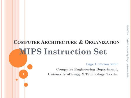 C OMPUTER A RCHITECTURE & O RGANIZATION MIPS Instruction Set Engr. Umbreen Sabir Computer Engineering Department, University of Engg. & Technology Taxila.