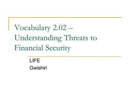 Vocabulary 2.02 – Understanding Threats to Financial Security LIFE Gwishiri.