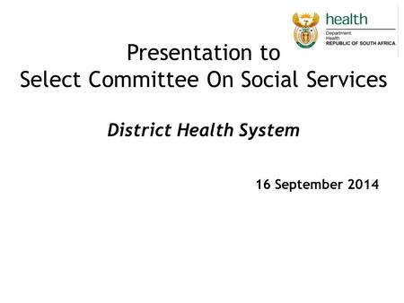 Presentation to Select Committee On Social Services District Health System 16 September 2014.