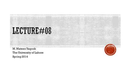 M. Mateen Yaqoob The University of Lahore Spring 2014