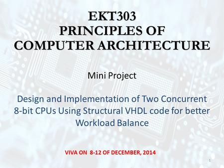 EKT303 PRINCIPLES OF COMPUTER ARCHITECTURE Mini Project Design and Implementation of Two Concurrent 8-bit CPUs Using Structural VHDL code for better Workload.