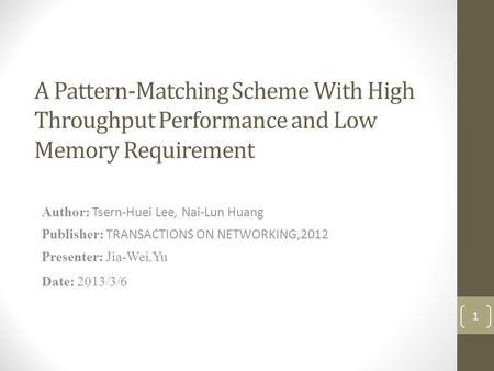 A Pattern-Matching Scheme With High Throughput Performance and Low Memory Requirement Author: Tsern-Huei Lee, Nai-Lun Huang Publisher: TRANSACTIONS ON.