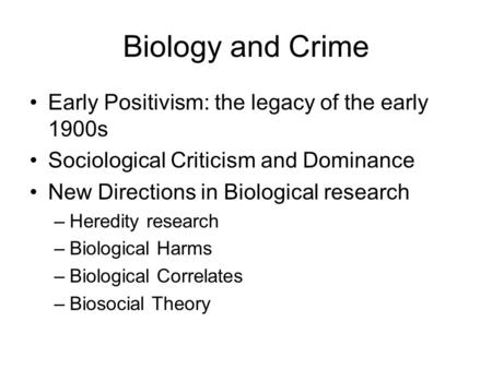 Biology and Crime Early Positivism: the legacy of the early 1900s