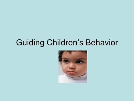 Guiding Children's Behavior. Discipline The task of helping children to learn basic rules for self conduct.