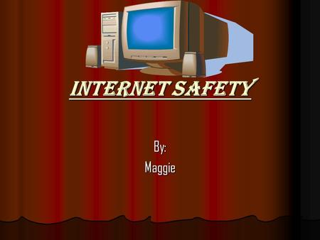 Internet Safety By:Maggie On IM DDon't give out personal information DDon't agree to meet with someone physically, if you are on the internet DDon't.