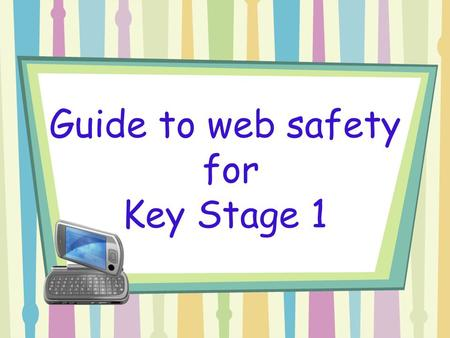 Guide to web safety for Key Stage 1. Being safe on the internet is really important. If you follow these rules at all times you can still have lots of.