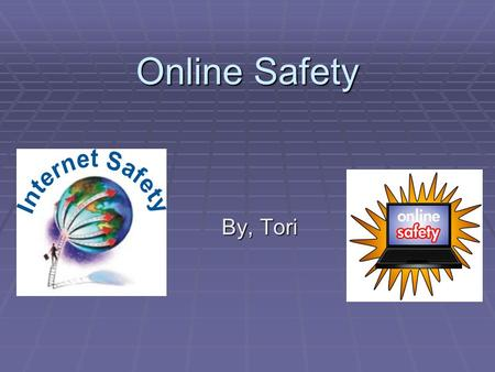 Online Safety By, Tori.