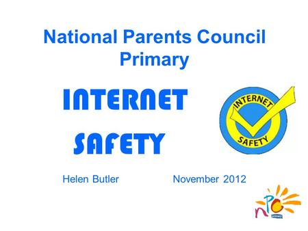 INTERNET SAFETY Helen Butler November 2012 National Parents Council Primary.