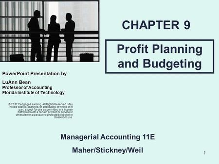1 Profit Planning and Budgeting CHAPTER 9 © 2012 Cengage Learning. All Rights Reserved. May not be copied, scanned, or duplicated, in whole or in part,