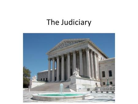 The Judiciary. I. The Judiciary Act of 1789 A.Created the basic three-tiered structure of the federal court system 1.District courts exist in every state.