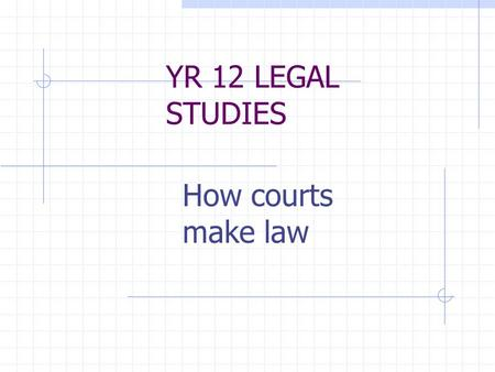 YR 12 LEGAL STUDIES How courts make law. Chapter overview This chapter looks at the concepts of Common law Doctrine of precedent Judgments and precedents.