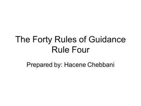 The Forty Rules of Guidance Rule Four Prepared by: Hacene Chebbani.