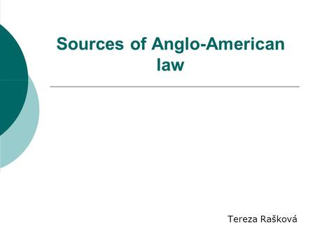 Sources of Anglo-American law Tereza Rašková. Legal systems  Continental law system  Anglo-American law system  Islamic law.