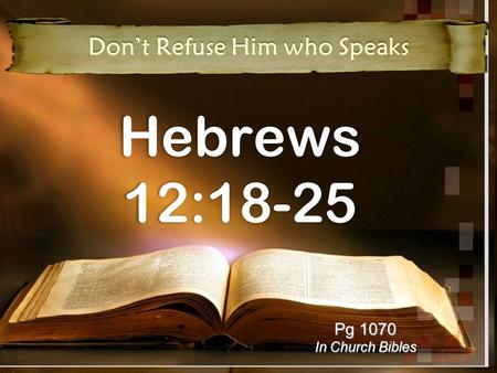 Hebrews 12:18-25 Don't Refuse Him who Speaks Pg 1070 In Church Bibles.