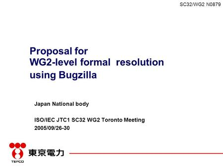 SC32/WG2 N0879 Proposal for WG2-level formal resolution using Bugzilla Japan National body ISO/IEC JTC1 SC32 WG2 Toronto Meeting 2005/09/26-30.