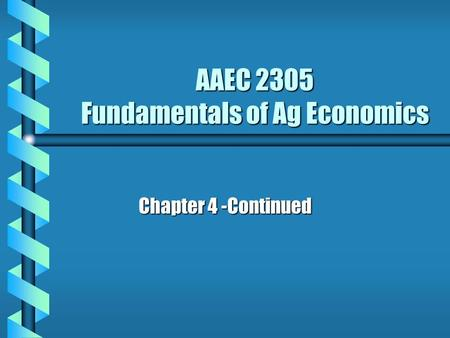 AAEC 2305 Fundamentals of Ag Economics Chapter 4 -Continued.