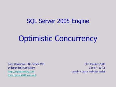SQL Server 2005 Engine Optimistic Concurrency Tony Rogerson, SQL Server MVP Independent Consultant  26 th.
