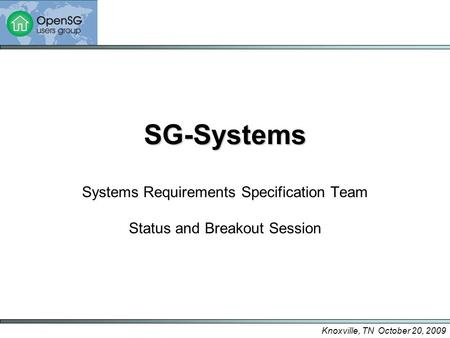 Knoxville, TN October 20, 2009 SG-Systems Systems Requirements Specification Team Status and Breakout Session.