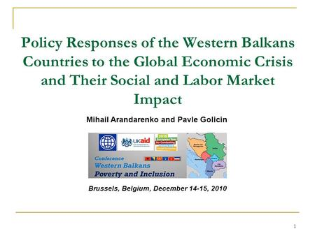 1 Brussels, Belgium, December 14-15, 2010 Policy Responses of the Western Balkans Countries to the Global Economic Crisis and Their Social and Labor Market.