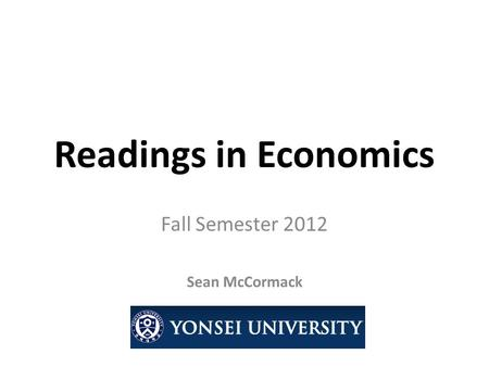 Readings in Economics Fall Semester 2012 Sean McCormack.