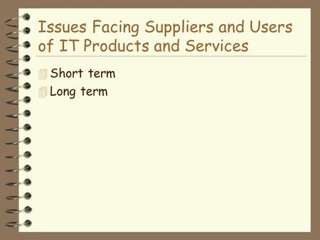 Issues Facing Suppliers and Users of IT Products and Services 4 Short term 4 Long term.