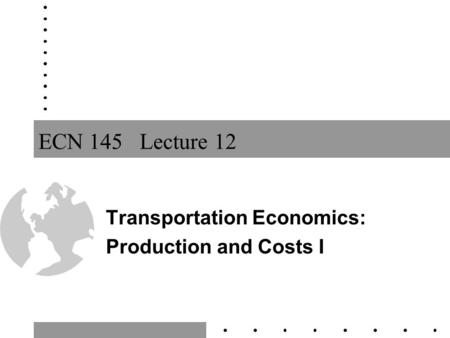 ECN 145 Lecture 12 Transportation Economics: Production and Costs I.