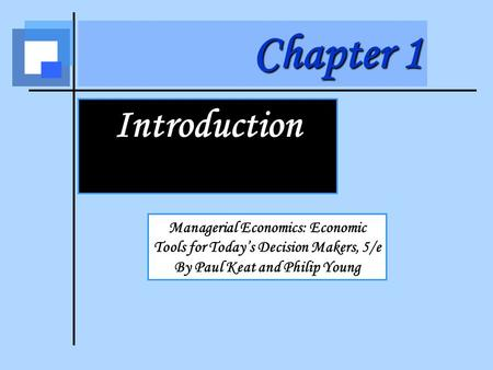 Managerial Economics: Economic Tools for Today's Decision Makers, 5/e By Paul Keat and Philip Young Chapter 1 Introduction.