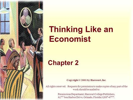 Thinking Like an Economist Chapter 2 Copyright © 2001 by Harcourt, Inc. All rights reserved. Requests for permission to make copies of any part of the.