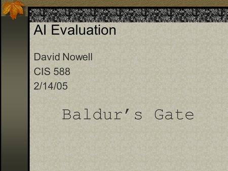 AI Evaluation David Nowell CIS 588 2/14/05 Baldur's Gate.
