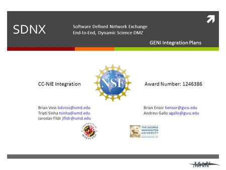  SDNX GENI Integration Plans CC-NIE IntegrationAward Number: 1246386 Brian Voss Tripti Sinha Jaroslav Flidr