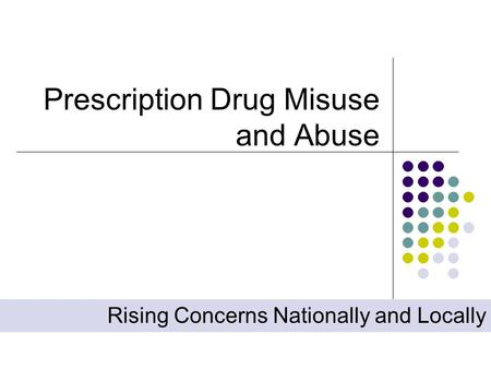 Prescription Drug Misuse and Abuse Rising Concerns Nationally and Locally.