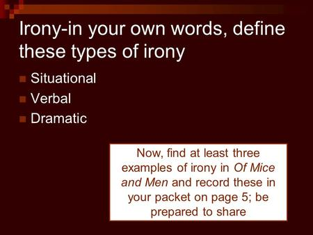 Irony-in your own words, define these types of irony Situational Verbal Dramatic Now, find at least three examples of irony in Of Mice and Men and record.