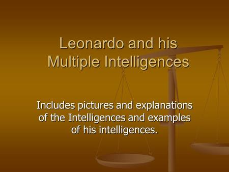 Leonardo and his Multiple Intelligences Includes pictures and explanations of the Intelligences and examples of his intelligences.