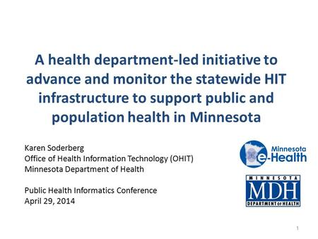 A health department-led initiative to advance and monitor the statewide HIT infrastructure to support public and population health in Minnesota Karen Soderberg.