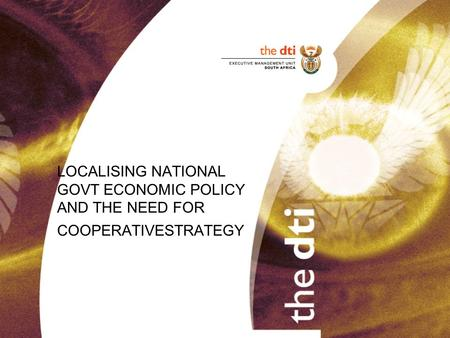 LOCALISING NATIONAL GOVT ECONOMIC POLICY AND THE NEED FOR COOPERATIVESTRATEGY.