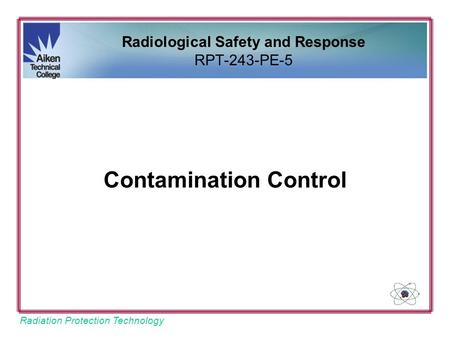 Radiation Protection Technology Contamination Control Radiological Safety and Response RPT-243-PE-5.