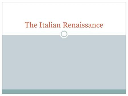 The Italian Renaissance. Objectives Today we will be able to identify the factors involved in the development of the Italian Renaissance and the characteristics.