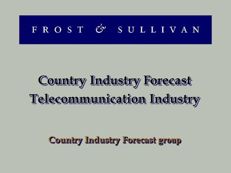 Country Industry Forecast Telecommunication Industry Country Industry Forecast group Country Industry Forecast Telecommunication Industry Country Industry.