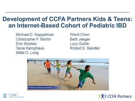 Development of CCFA Partners Kids & Teens: an Internet-Based Cohort of Pediatric IBD Michael D. KappelmanWenli Chen Christopher F. MartinBeth Jaeger Erin.