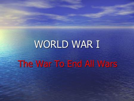 WORLD WAR I The War To End All Wars. Causes of the War 1. Nationalism 1. Nationalism 2. Imperialism 2. Imperialism 3. Militarism 3. Militarism 4. Alliance.