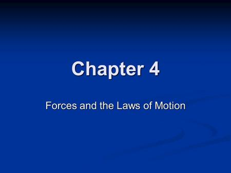 Chapter 4 Forces and the Laws of Motion. Changes in Motion When we think of Force, we typically imagine a push or pull exerted on an object. When we think.