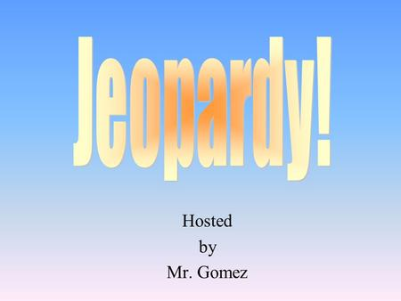Hosted by Mr. Gomez 100 200 400 300 400 Force/ Momentum NewtonGravityFriction 300 200 400 200 100 500 100 Final Jeopardy.
