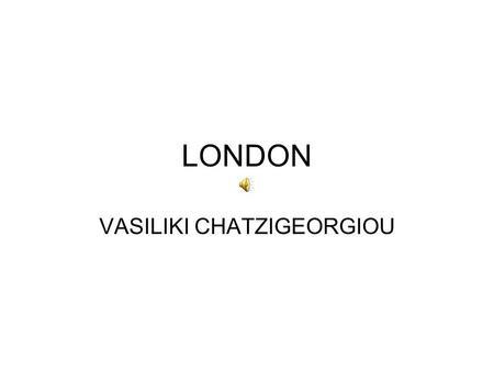 LONDON VASILIKI CHATZIGEORGIOU. BIG BEN The Clock Tower of the Palace of Westminster - officially named Saint Stephen's Tower - is commonly known as the.